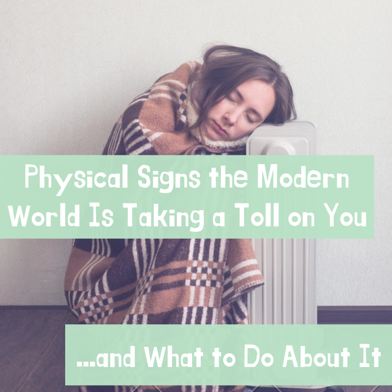 11 Physical Signs the Modern World Is Taking a Toll on You (and What to Do About It)